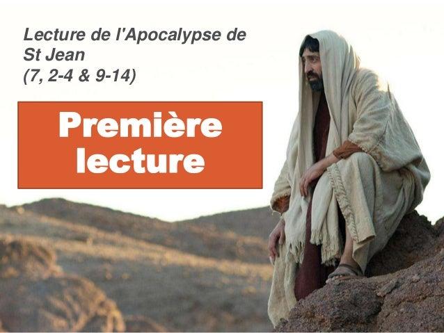 Première lecture Lecture de l'Apocalypse de St Jean (7, 2-4 & 9-14)
