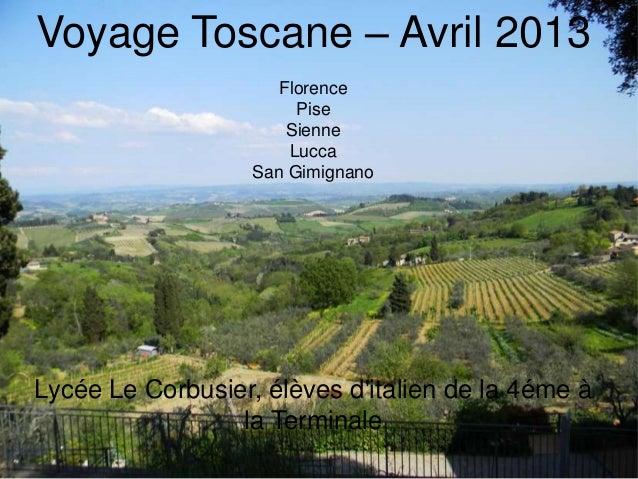 Voyage Toscane – Avril 2013FlorencePiseSienneLuccaSan GimignanoLycée Le Corbusier, élèves ditalien de la 4éme àla Terminale