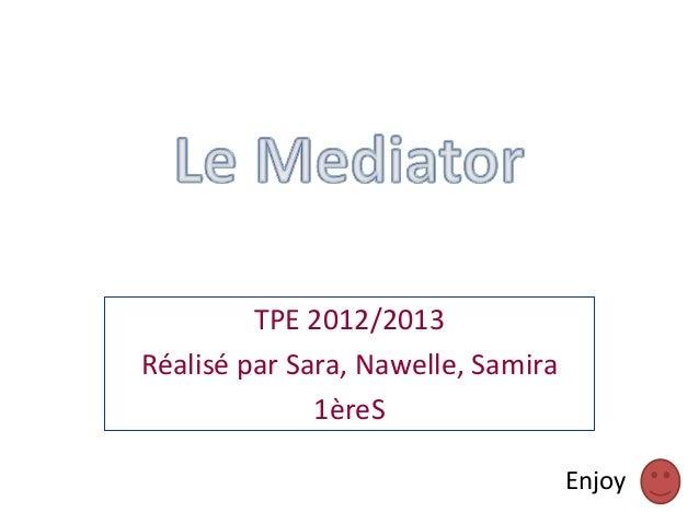TPE 2012/2013Réalisé par Sara, Nawelle, Samira              1èreS                                    Enjoy