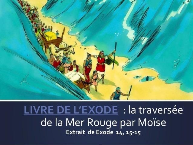 LIVRE DE L'EXODE : la traversée de la Mer Rouge par Moïse Extrait de Exode 14, 15-15