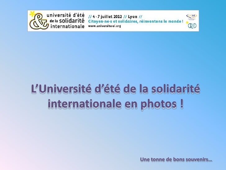 L'Université d'été de la solidarité   internationale en photos !                      Une tonne de bons souvenirs…