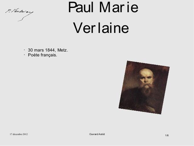 Paul Mar ie                                      Ver laine            •      30 mars 1844, Metz.            •      Poète f...