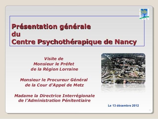 Présentation généraleduCentre Psychothérapique de Nancy             Visite de        Monsieur le Préfet       de la Région...