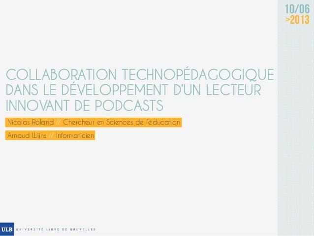 Nicolas Roland // Chercheur en Sciences de l'éducation10/06>2013COLLABORATION TECHNOPÉDAGOGIQUEDANS LE DÉVELOPPEMENT D'UN ...