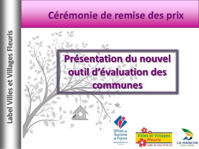 Concours Départemental 2011  Cérémonie de remise des prix  Présentation du nouvel outil d'évaluation des communes  Label V...