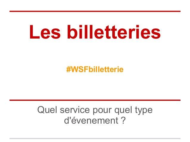 Les billetteries       #WSFbilletterie Quel service pour quel type       dévenement ?