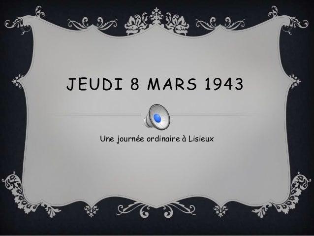 JEUDI 8 MARS 1943 Une journée ordinaire à Lisieux