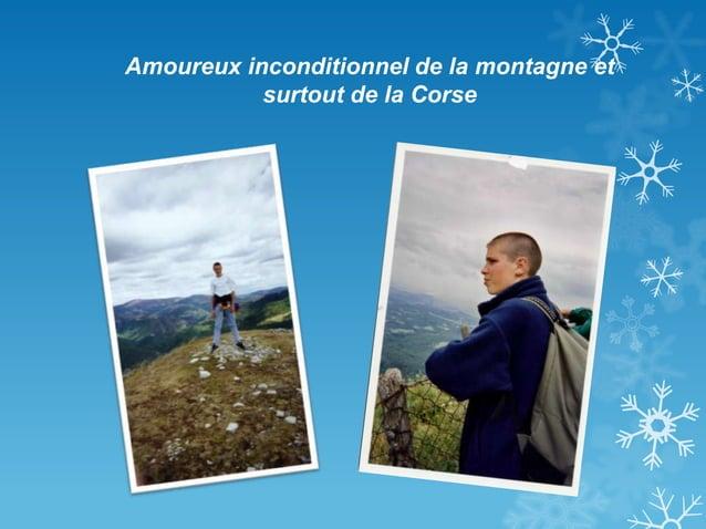 Amoureux inconditionnel de la montagne et surtout de la Corse