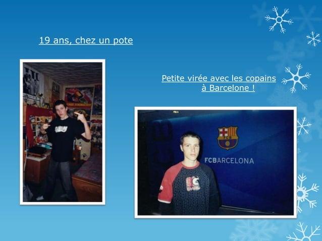 19 ans, chez un pote  Petite virée avec les copains à Barcelone !