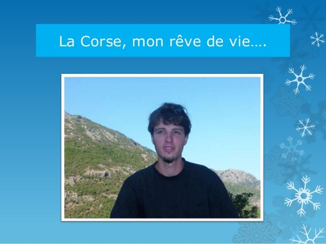 La Corse, mon rêve de vie….