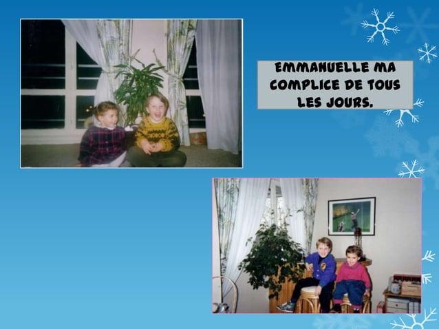 Ah Emmanuelle ! Enfants nous étions comme Tom et Jerry, ça te parle ? Je t'aime, je te déteste, je t'aime …