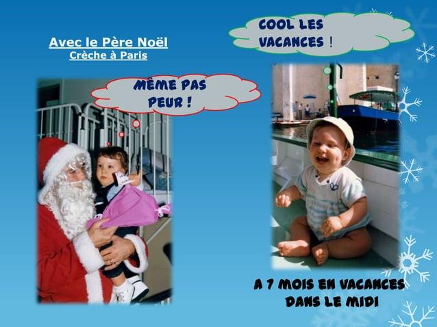 Avec le Père Noël Crèche à Paris  Cool les vacances !  Même pas peur !  A 7 mois en vacances dans le midi