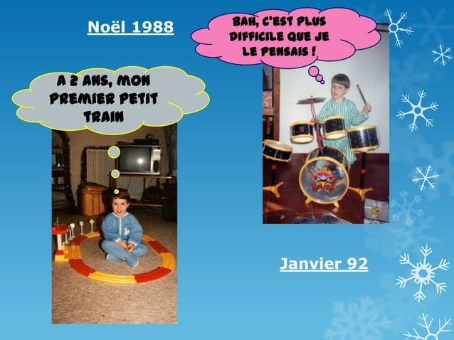 Noël 1988  Bah, c'est plus difficile que je le pensais !  A 2 ans, mon premier petit train  Janvier 92