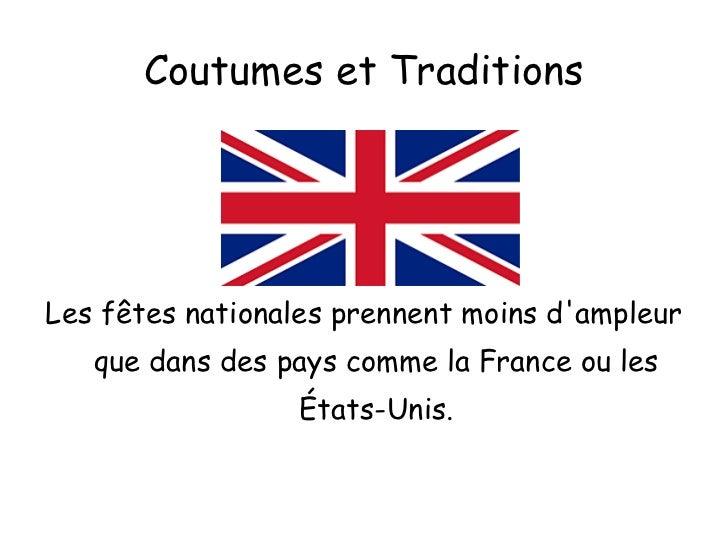 Coutumes et Traditions Les fêtes nationales prennent moins d'ampleur que dans des pays comme la France ou les États-Unis.