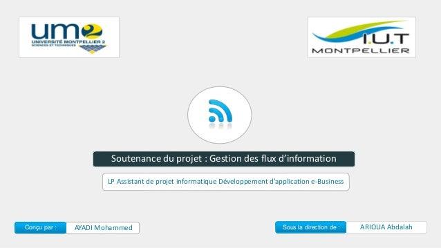 Soutenance du projet : Gestion des flux d'information AYADI MohammedConçu par : ARIOUA AbdalahSous la direction de : LP As...