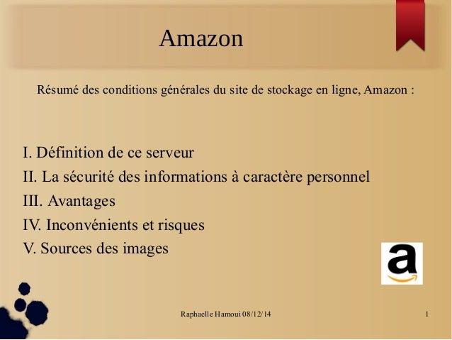 Amazon  Résumé des conditions générales du site de stockage en ligne, Amazon :  I. Définition de ce serveur  II. La sécuri...