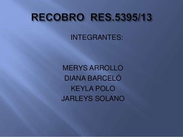 INTEGRANTES:  MERYS ARROLLO  DIANA BARCELÓ  KEYLA POLO  JARLEYS SOLANO