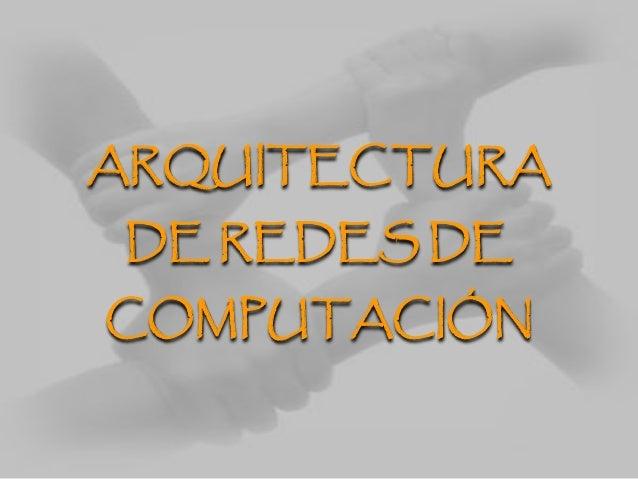 ARQUITECTURA DE REDES DE COMPUTACIÓN