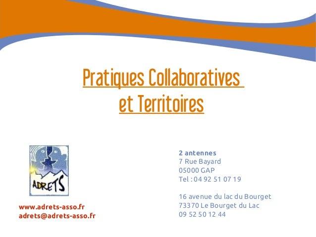 Pratiques Collaboratives et Territoires 2 antennes 7 Rue Bayard 05000 GAP Tel: 04 92 51 07 19  www.adrets-asso.fr adrets@...