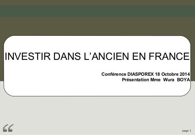 INVESTIR DANS L'ANCIEN EN FRANCE  Conférence DIASPOREX 18 Octobre 2014  Présentation Mme Wura BOYA  page 1