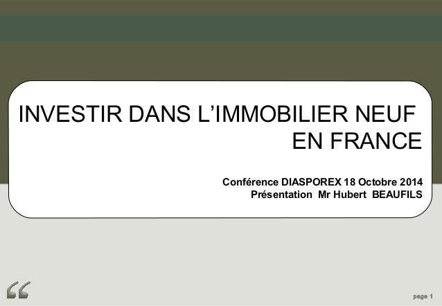 INVESTIR DANS L'IMMOBILIER NEUF  EN FRANCE  Conférence DIASPOREX 18 Octobre 2014  Présentation Mr Hubert BEAUFILS  page 1