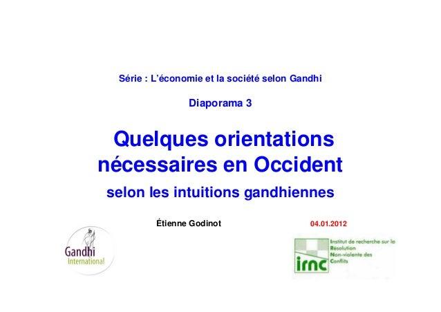 Série : L'économie et la société selon Gandhi Diaporama 3 Quelques orientations nécessaires en Occident selon les intuitio...