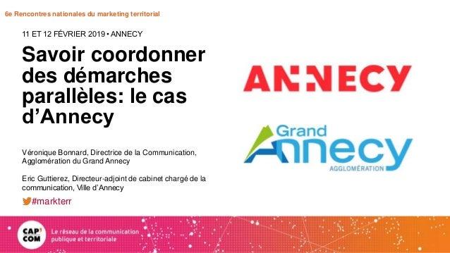 6e Rencontres nationales du marketing territorial Savoir coordonner des démarches parallèles: le cas d'Annecy 11 ET 12 FÉV...