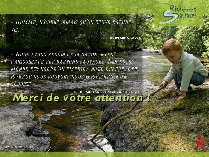 <ul><li>«Homme, n'oublie jamais qu'un fleuve est une vie.»  </li></ul><ul><ul><ul><ul><li>Bernard Clavel </li></ul></ul>...