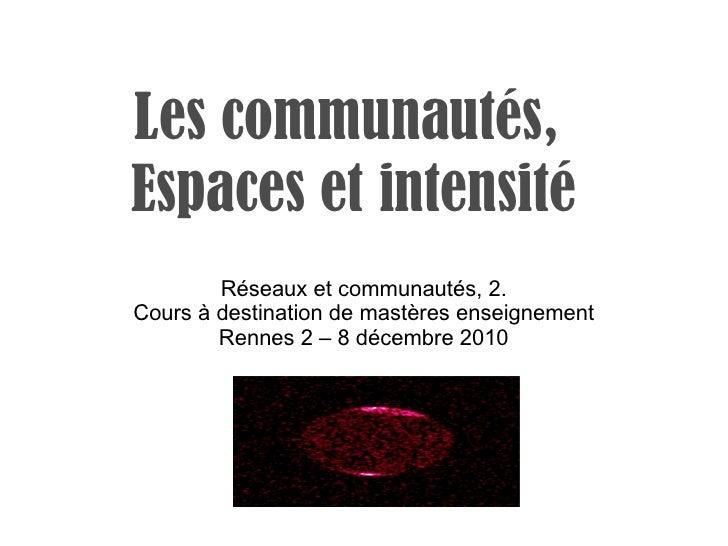 Les communautés,  Espaces et intensité Réseaux et communautés, 2. Cours à destination de mastères enseignement Rennes 2 – ...