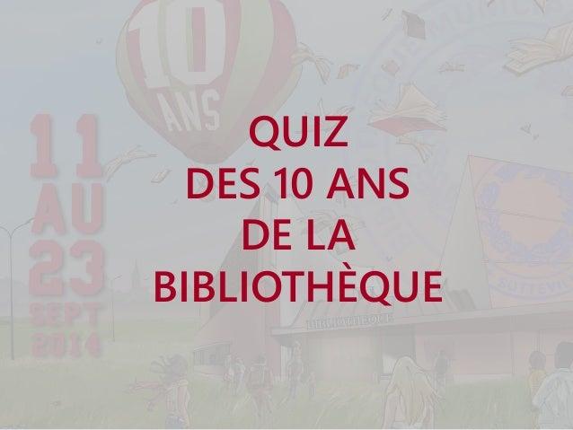 QUIZ  DES 10 ANS  DE LA  BIBLIOTHÈQUE