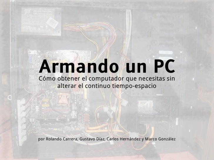 Armando un PC Cómo obtener el computador que necesitas sin      alterar el continuo tiempo-espacio     por Rolando Carrera...
