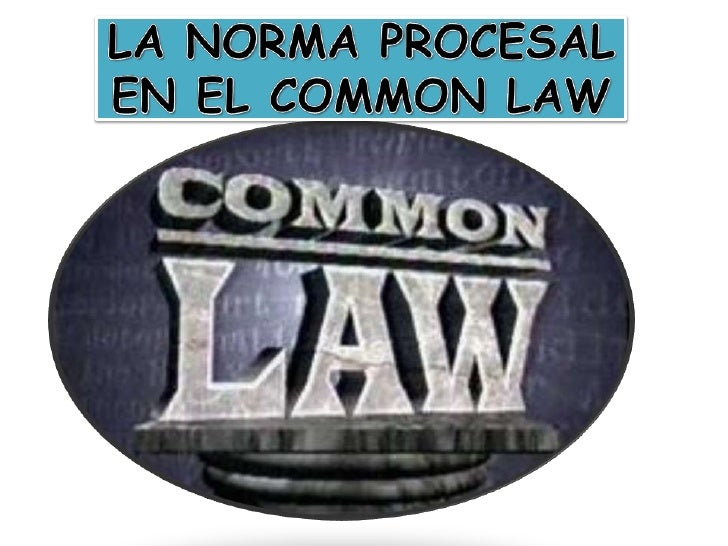 LA NORMA PROCESAL EN   EL COMMON LAW                                                                         Normas       ...