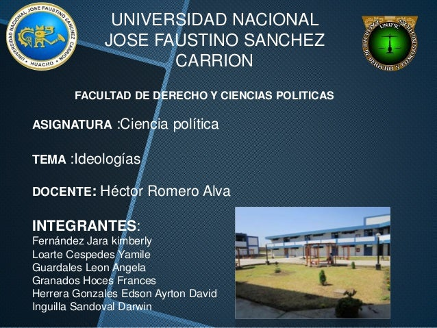 UNIVERSIDAD NACIONAL JOSE FAUSTINO SANCHEZ CARRION ASIGNATURA :Ciencia política TEMA :Ideologías DOCENTE: Héctor Romero Al...