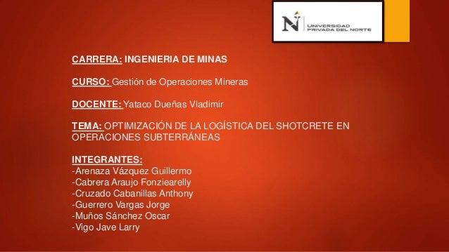 CARRERA: INGENIERIA DE MINAS CURSO: Gestión de Operaciones Mineras DOCENTE: Yataco Dueñas Vladimir TEMA: OPTIMIZACIÓN DE L...