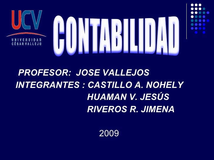 <ul><li>PROFESOR:  JOSE VALLEJOS </li></ul><ul><li>INTEGRANTES :   CASTILLO A. NOHELY </li></ul><ul><li>HUAMAN V. JESÚS </...