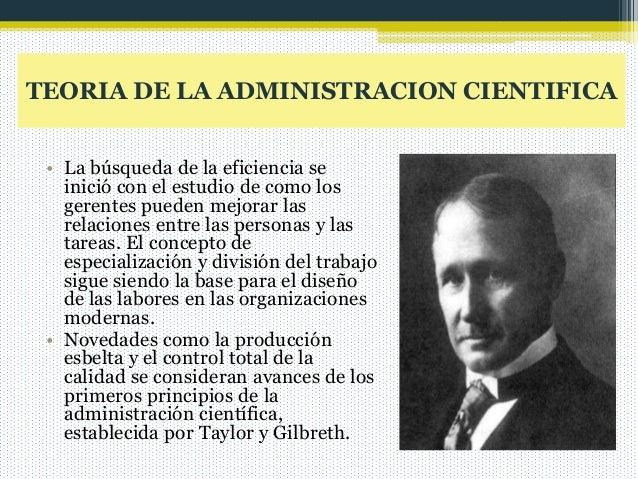 TEORIA DE LA ADMINISTRACION CIENTIFICA • La búsqueda de la eficiencia se inició con el estudio de como los gerentes pueden...