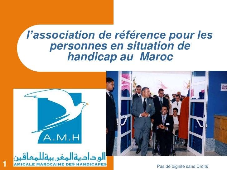 Pas de dignité sans Droits<br />1<br />l'association de référence pour les personnes en situation de handicap au  Maroc<br />