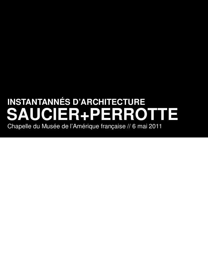 INSTANTANNÉS D'ARCHITECTURESAUCIER+PERROTTEChapelle du Musée de l'Amérique française // 6 mai 2011