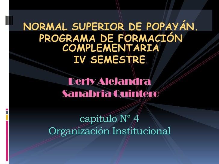 NORMAL SUPERIOR DE POPAYÁN.<br />PROGRAMA DE FORMACIÓN COMPLEMENTARIA<br />IV SEMESTRE.<br />Derly Alejandra Sanabria Quin...