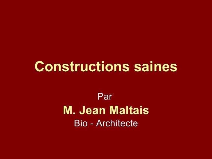 Constructions saines Par  M. Jean Maltais Bio - Architecte