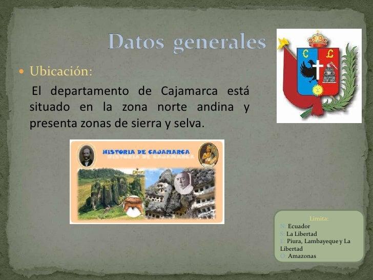  Ubicación: El departamento de Cajamarca está situado en la zona norte andina y presenta zonas de sierra y selva.        ...
