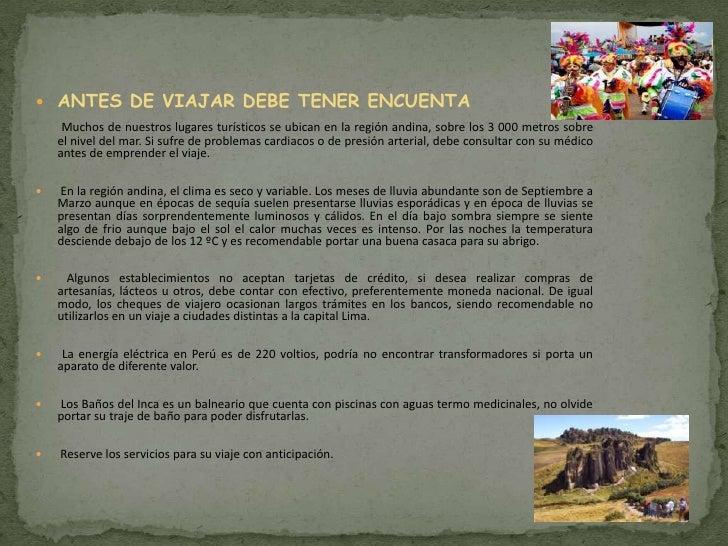  ANTES DE VIAJAR DEBE TENER ENCUENTA     Muchos de nuestros lugares turísticos se ubican en la región andina, sobre los 3...