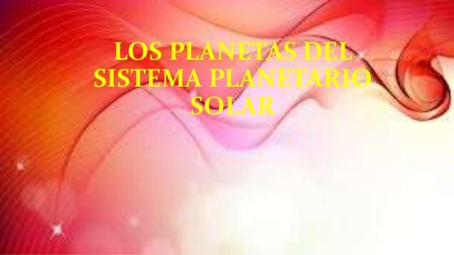 LOS PLANETAS DEL SISTEMA PLANETARIO SOLAR