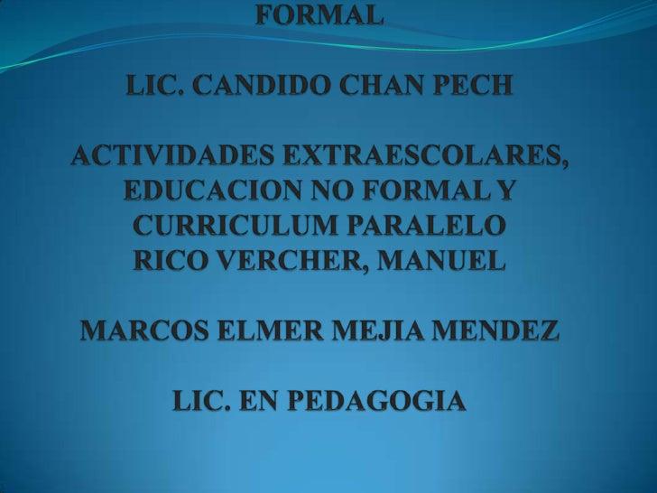 SEMINARIO DE EDUCACIÓN NO FORMALLIC. CANDIDO CHAN PECHACTIVIDADES EXTRAESCOLARES, EDUCACION NO FORMAL Y CURRICULUM PARALEL...