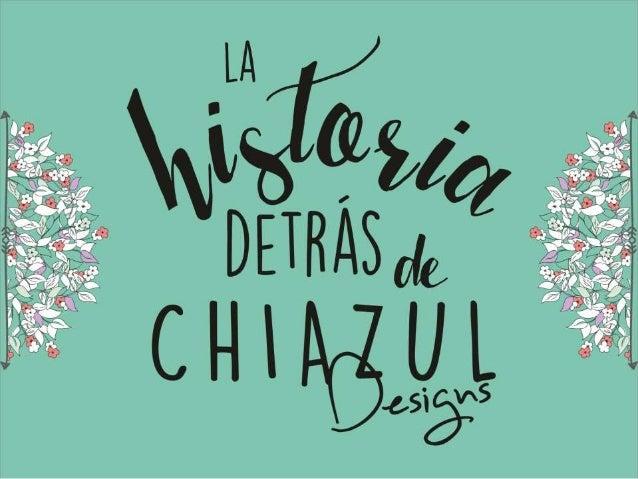 LA HISTORIA DETRAS DE CHIAZUL DESIGNS