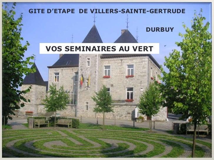 GITE D'ETAPE DE VILLERS-SAINTE-GERTRUDE                             DURBUY    VOS SEMINAIRES AU VERT