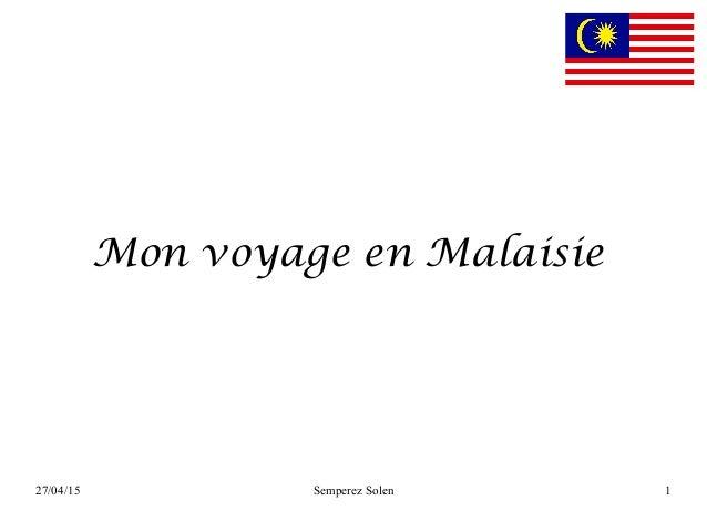 27/04/15 Semperez Solen 1 Mon voyage en Malaisie