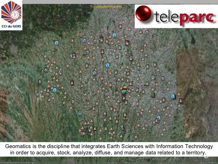 ©teleparc 2008 http://www.teleparc.net    Geomatics is the discipline that integrates Earth Sciences with Information Tech...