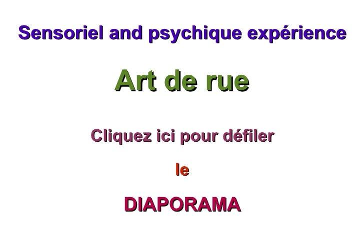 Sensoriel and psychique expérience Art de rue Cliquez ici pour défiler le DIAPORAMA