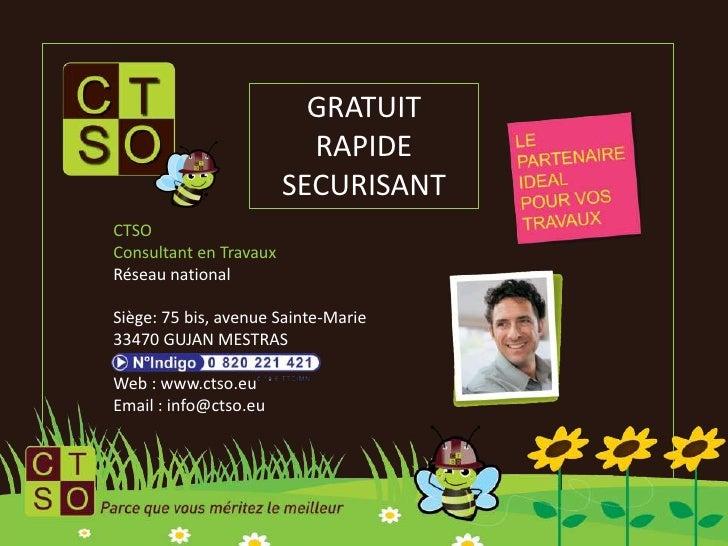 GRATUIT<br />RAPIDE<br />SECURISANT<br />CTSO<br />Consultant en Travaux<br />Réseau national<br />Siège: 75 bis, avenue S...